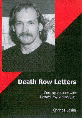 Death Row Letters: Correspondence with Donald Ray Wallace, Jr. (Hardback)
