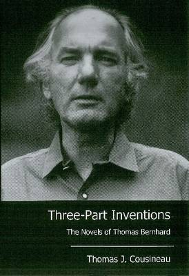 Three-part Inventions: The Novels of Thomas Bernhard (Hardback)