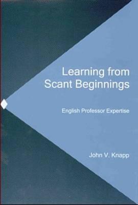 Learning from Scant Beginnings: English Professor Expertise (Hardback)