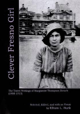 Clever Fresno Girl: The Travel Writings of Marguerite Thompson Zorach (1908-1915) (Hardback)