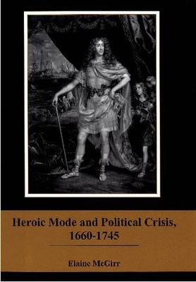 Heroic Mode and Political Crisis, 1660-1745 (Hardback)