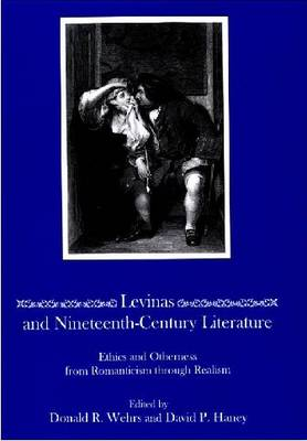 Levinas and Nineteenth-century Literature: Ethics and Otherness from Romanticism Through Realism (Hardback)