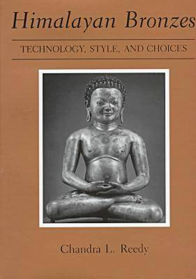 Himalayan Bronzes: Technology, Style, and Choices (Hardback)