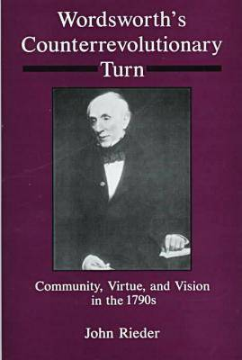 Wordsworth's Counterrevolution Turn: Community, Virtue, and Vision in the 1790s (Hardback)