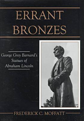 Errant Bronzes: George Grey Barnard's Statues of Abraham Lincoln (Hardback)