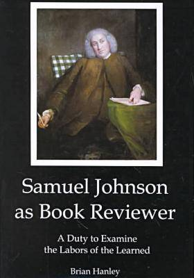Samuel Johnson as Book Reviewer: A Duty to Examine the Labors of the Learned (Hardback)