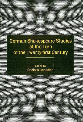 German Shakespeare Studies at the Turn of the Twenty-first Century - Shakespeare and His Contemporaries: The International Shakespeare Series (Hardback)