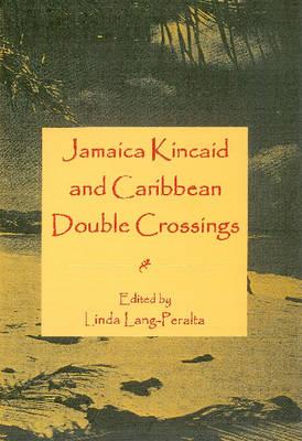Jamaica Kincaid and Caribbean Double Crossings (Hardback)