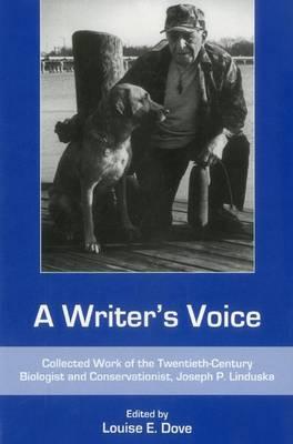 A Writer's Voice: Collected Work of the Twentieth-century Biologist and Conservationist, Joseph P. Linduska (Hardback)