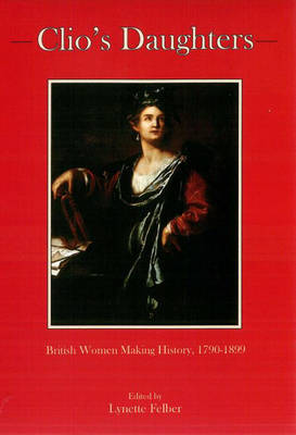 Clio's Daughters: British Women Making History, 1790-1899 (Hardback)