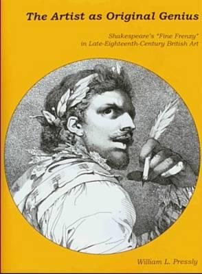 "The Artist as Original Genius: Shakespeare's ""Fine Frenzy"" in Late Eighteenth-century British Art (Hardback)"