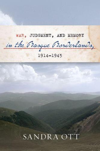 War, Judgment, and Memory in the Basque Borderlands, 1914-1945 - The Basque Series (Paperback)