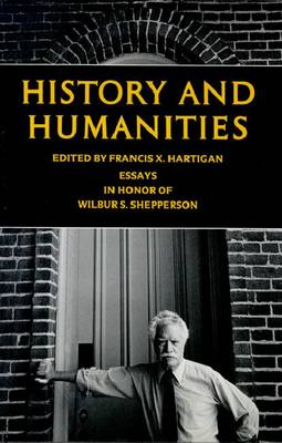 History and Humanities: Essays in Honor of Wilbur S.Shepperson (Hardback)