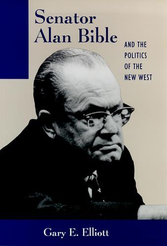 Senator Alan Bible and the Politics of the New West (Hardback)