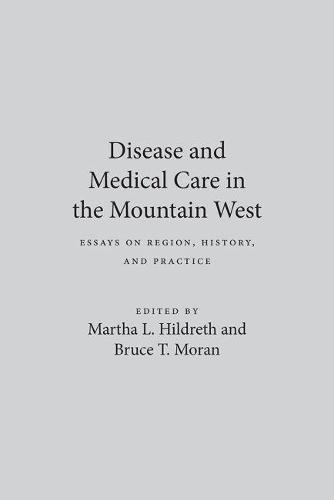 Disease and Medical Care in the Mountain West: Essays on Region, History and Practice (Hardback)