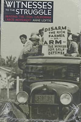 Witnesses to the Struggle: Imaging the 1930s California Labor Movement (Hardback)