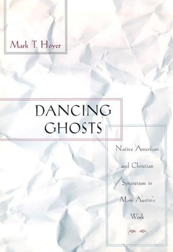 Dancing Ghosts: Native American and Christian Syncretism in Mary Austin's Work (Hardback)