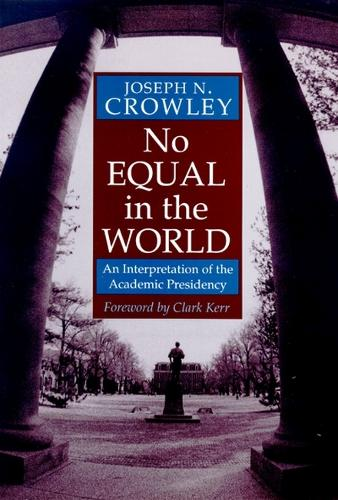 No Equal in the World: An Interpretation of the Academic Presidency (Paperback)