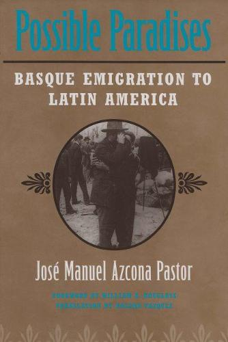 Possible Paradises: Basque Emigration to the Americas (Hardback)