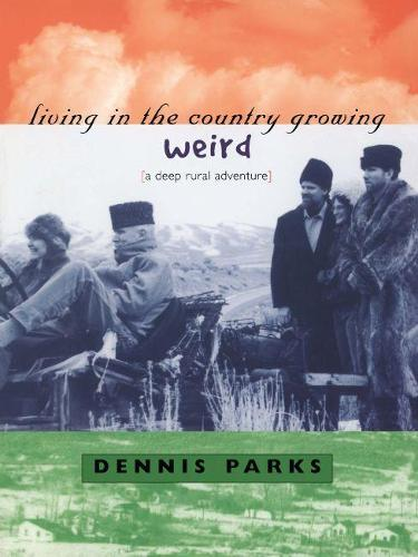 Living in the Country Growing Weird: A Deep Rural Adventure (Paperback)