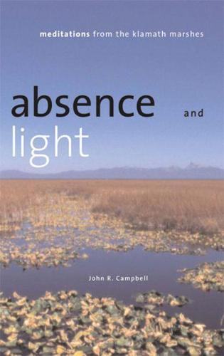 Absence and Light: Meditations from the Klamath Marshes (Hardback)