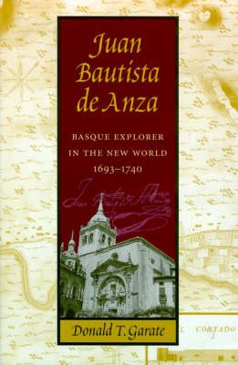 Juan Bautista De Anza: Basque Explorer in the New World, 1693-1740 - Basque Series (Hardback)
