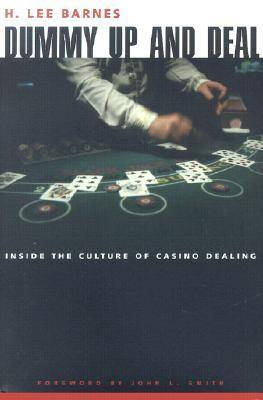 Dummy Up and Deal: Inside the Culture of Casino Dealing - Gambling Studies Series (Hardback)