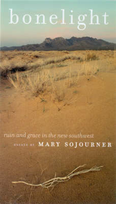 Bonelight: Ruin and Grace in the New Southwest - Environmental Arts & Humanities S. (Hardback)