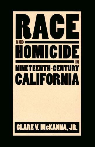 Race and Homicide in Nineteenth-century California (Hardback)