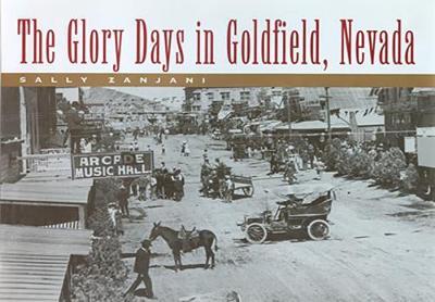 The Glory Days in Goldfield, Nevada (Hardback)