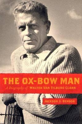 The Ox-bow Man: A Biography of Walter Van Tilburg Clark (Hardback)