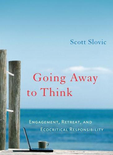 Going Away to Think: Engagement, Retreat, and Ecocritical Responsibility (Paperback)
