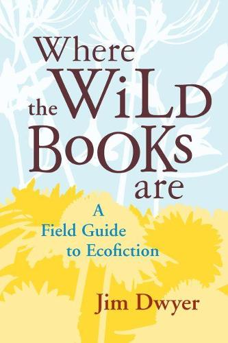 Where the Wild Books are: A Field Guide to Ecofiction (Paperback)