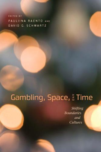 Gambling, Space, and Time: Shifting Boundaries and Cultures (Hardback)