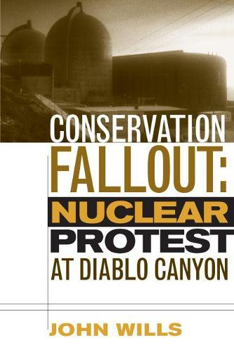 Conservation Fallout: Nuclear Protest at Diablo Canyon (Paperback)