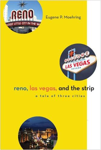 Reno, Las Vegas, and the Strip: A Tale of Three Cities (Hardback)