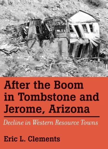 After The Boom In Tombstone And Jerome, Arizona: Decline In Western Resource Towns (Paperback)