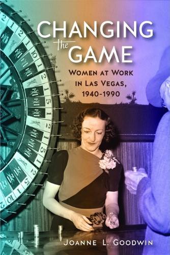 Changing the Game: Women at Work in Las Vegas, 1940-1990 (Paperback)