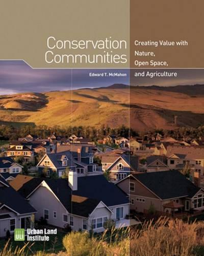 Conservation Communities: Creating Value with Nature, Open Space, and Agriculture (Paperback)