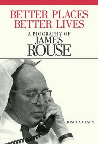 Better Places, Better Lives: A Biography of James Rouse (Paperback)