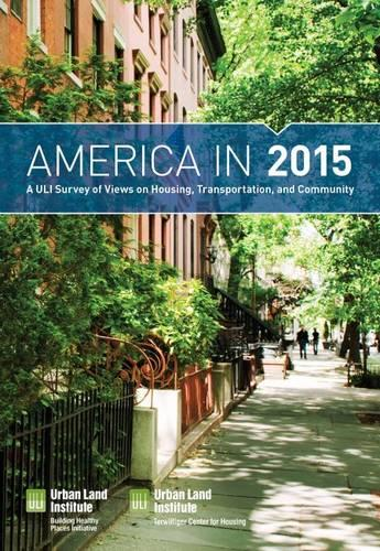 America in 2015: A ULI Survey of Views on Housing, Transportation, and Community (Paperback)