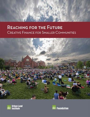 Reaching for the Future: Creative Finance for Smaller Communities: Creative Finance for Smaller Communities (Paperback)