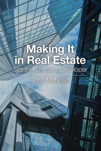 Making It in Real Estate: Starting Out as a Developer: Starting Out as a Developer (Paperback)