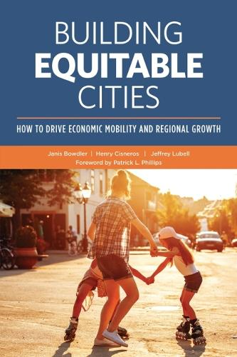 Building Equitable Cities: How to Drive Economic Mobility and Regional Growth (Paperback)