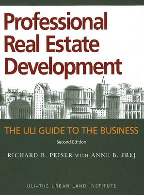 Professional Real Estate Development: The ULI Guide to the Business (Paperback)