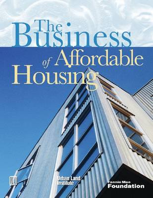 The Business of Affordable Housing: Ten Developers' Perspectives (Paperback)