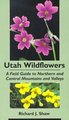 Utah Wildflowers: Field Guide to the Northern and Central Mountains and Valleys (Paperback)