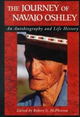 Journey Of Navajo Oshley: An Autobiography and Life History (Paperback)