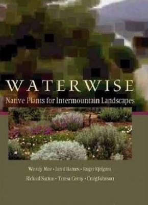 Water Wise: Native Plants for Intermountain Landscapes (Hardback)