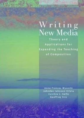 Writing New Media: Theory and Applications for Expanding the Teaching of Composition (Paperback)